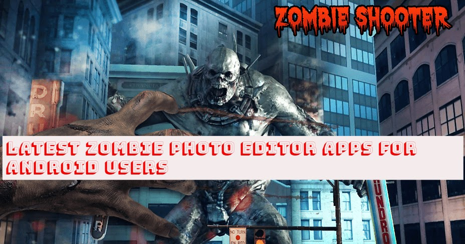 Latest Zombie Photo Editor Apps for Android users