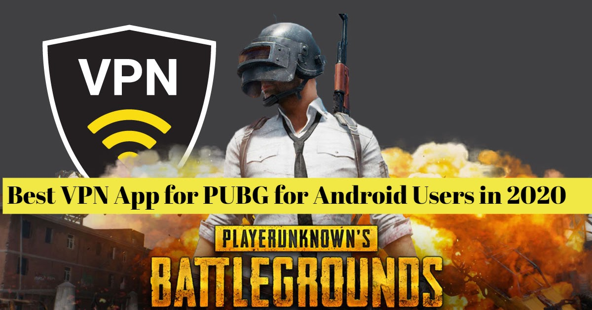 Best VPN App for PUBG for Android Users in 2020